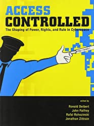 Access Controlled - The Shaping of Power, Rights, and Rule in Cyberspace