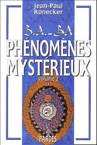 B.A.-BA des phénomènes mystérieux : volume 2