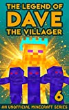 Dave the Villager 6: An Unofficial Minecraft Adventure (The Legend of Dave the Villager) (English Edition)