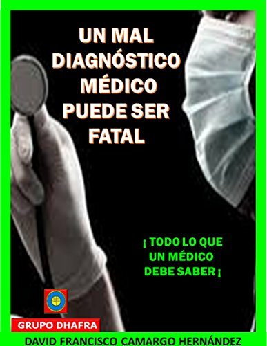 UN MAL DIAGNÓSTICO MÉDICO PUEDE SER FATAL: Todo lo que deben saber los médicos por DAVID FRANCISCO  CAMARGO HERNÁNDEZ