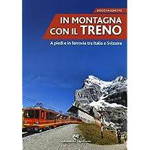 In montagna con il treno. A piedi e in ferrovia tra Italia e Svizzera