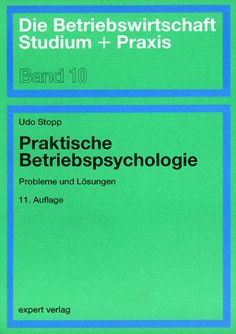 Praktische Betriebspsychologie: Probleme und Lösungen (Die Betriebswirtschaft. Studium und Praxis)