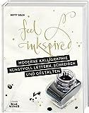 Moderne Kalligraphie – Kunstvoll lettern, schreiben und gestalten: Feel Inkspired