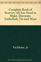 Complete Book of Scarves: All You Need to Make, Decorate, Embellish, Tie and Wear by Jo Packham (1997-05-01)