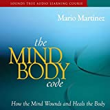 The Mind-Body Code: How the Mind Wounds and Heals the Body