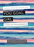 You Goal, Girl!: The Totally Approachable, Not-Scary Guides:How to Get it all Done