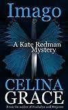 Imago (Kate Redman Book 3) by Celina Grace