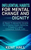 Influential Habits for Mental Change and Dignity: A Daily 5-Minute Guide to Strengthen Mental Stability and Change Your Life (English Edition)