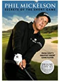 Phil Mickelson: Secrets of the Short Game [DVD] [2009] [Region 1] [US Import] [NTSC]