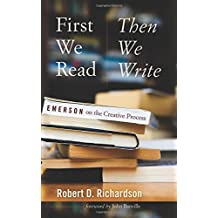 First We Read, Then We Write: Emerson on the Creative Process (Muse Books: The Iowa Series in Creativity and Writing) by Robert D. Richardson (30-Apr-2015) Paperback