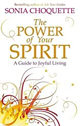 The Power of Your Spirit: A Guide to Joyful Living by Sonia Choquette (2011-06-28)