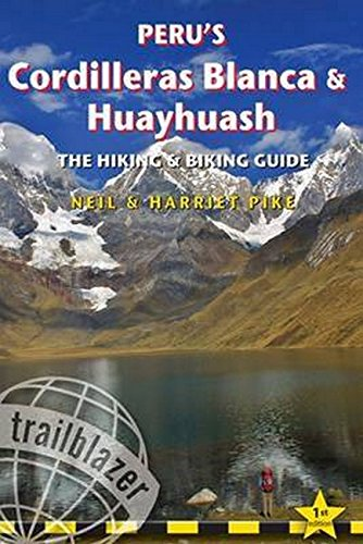 Peru's Cordilleras Blanca & Huayhuash: Practical Guide with 50 Detailed Route Maps & Descriptions Covering 20 Hiking Trails & 30 Days of Paved & Dirt Road Cycle Touring (Trailblazer)