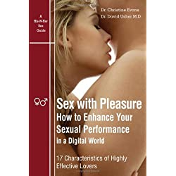 Sex with Pleasure: How to Enhance Your Sexual Performance in a Digital World - 17 Characteristics of Highly Effective Lover
