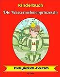 Kinderbuch: Die Wassermelonenprinzessin (Portugiesisch-Deutsch) (Portugiesisch-Deutsch Zweisprachiges Kinderbuch, Band 1)