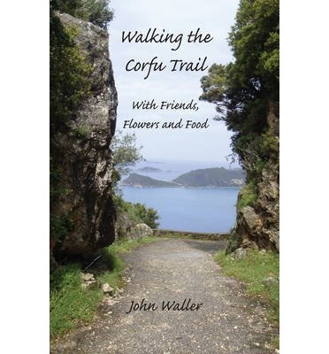 [(Walking the Corfu Trail: With Friends, Flowers and Food)] [ By (author) John Waller ] [March, 2010]