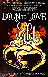 Born to Love Wild: A Paranormal Romance Short Story Anthology