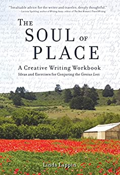 The Soul of Place: A Creative Writing Workbook: Ideas and Exercises for Conjuring the Genius Loci di [Lappin, Linda]
