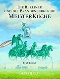 : Meisterküche, 10 Bde, Die Berliner und die brandenburgische Meisterküche
