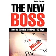 The New Boss: How to Survive the First 100 Days by Fischer, Peter (2008) Paperback