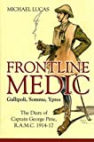[Frontline Medic - Gallipoli, Somme, Ypres: The Diary of Captain George Pirie, R.A.M.C., 1914-17] (By: Michael Lucas) [published: February, 2015]