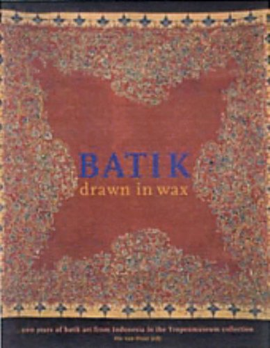 Batik - Drawn in Wax: 200 Years of Batik Art from Indonesia in the Tropenmuseum Collection
