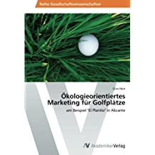 """Ökologieorientiertes Marketing für Golfplätze: am Beispiel """"El Plantío"""" in Alicante"""