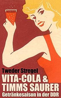 Vita-Cola & Timms Saurer: Getränkesaison in der DDR (German Edition) by [Tweder, Fabian, Stregel, Tobias]