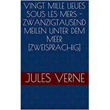 Vingt mille Lieues Sous Les Mers - Zwanzigtausend Meilen unter dem Meer [Zweisprachig] (French Edition)