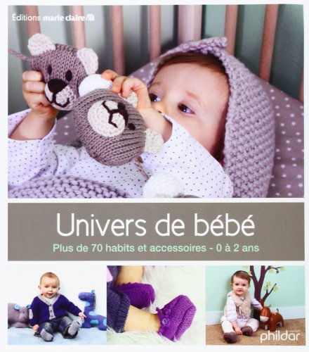 Univers de bébé : Plus de 70 habits et accessoires, 0-2 ans par Collectif