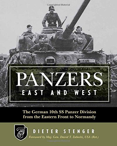 Panzers East and West: The German 10th SS Panzer Division from the Eastern Front to Normandy por Dieter Stenger