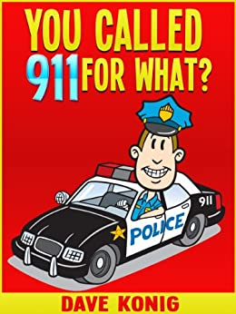 You Called 9-1-1 For What? (You Called 9-1-1 For... Book 1) (English Edition) de [Konig, Dave]