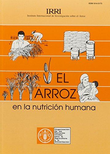 El Arroz En La Nutricion Humana (Coleccion Fao: Alimentacion y Nutricion) (Colección Fao: Alimentación Y Nutrición) por Food and Agriculture Organization of the United Nations
