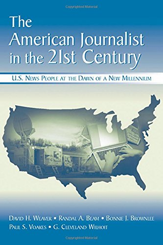 The American Journalist in the 21st Century: U.S. News People at the Dawn of a New Millennium (Routledge Communication Series)