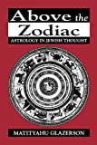 Above the Zodiac: Astrology in Jewish Thought