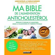 Ma bible de l'alimentation anticholestérol : Prévenir et soigner le cholestérol grâce à l'alimentation et l'exercice physique