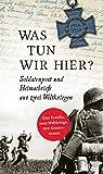 Image de Was tun wir hier? Soldatenpost und Heimatbriefe aus zwei Weltkriegen