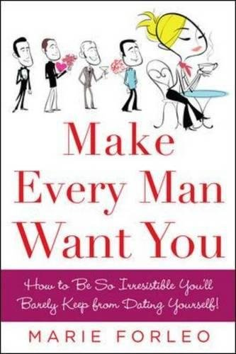 Make Every Man Want You: or Make Yours Want You More): How to Be So Irresistible You'll Barely Keep from Dating Yourself! (NTC Self-Help)