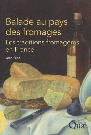 Balade au pays des fromages: Les traditions fromagères en France