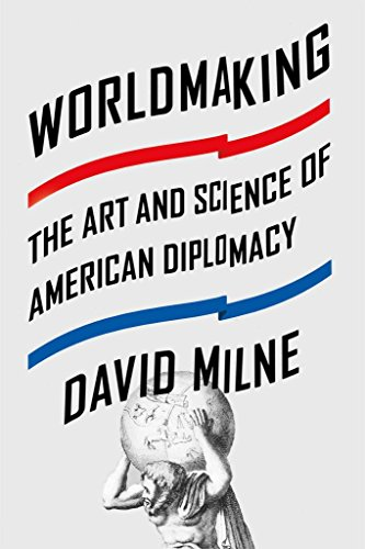 [(Worldmaking : The Art and Science of American Diplomacy)] [By (author) David Milne] published on (September, 2015)