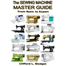 The Sewing Machine Master Guide: From Basic to Expert (English Edition)
