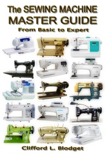 The Sewing Machine Master Guide: From Basic to Expert (English Edition) par Clifford L Blodget