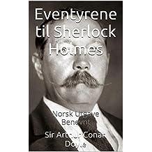 Eventyrene til Sherlock Holmes - Norsk Utgave - Benevnt: Norsk Utgave - Benevnt (Norwegian Edition)