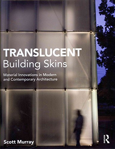 [(Translucent Building Skins : Material Innovations in Modern and Contemporary Architecture)] [By (author) Scott Murray] published on (November, 2012)