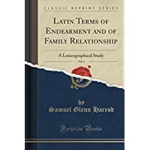 Latin Terms of Endearment and of Family Relationship, Vol. 6: A Lexicographical Study (Classic Reprint)
