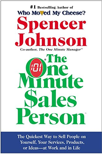 The One Minute Sales Person: The Quickest Way to Sell People on Yourself, Your Services, Products, or Ideas--At Work and in Life por Spencer Johnson