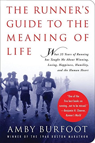 The Runner's Guide to the Meaning of Life: What 35 Years of Running Has Taught Me about Winning, Losing, Happiness, Humility, and the Human Heart por Amby Burfoot