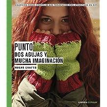 Rosas Crafts. Punto. Dos agujas y mucha imaginación: Colección Rosas Crafts de las tendencias más atractivas en Diy (Manualidades)