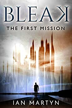 Bleak - The first mission: (The 10,000 word prequel to Bleak - The story of a shapeshifter) by [Martyn, Ian]