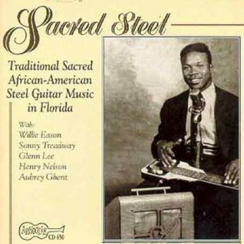 Sacred Steel: Traditional Sacred African-American Steel Guitar Music In Florida by Various Artists (1997-01-21)