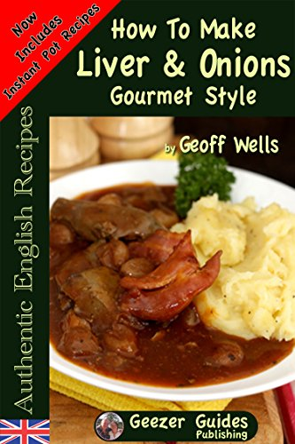 How To Make Liver & Onions Gourmet Style (Authentic English Recipes Book 4) (English Edition) -